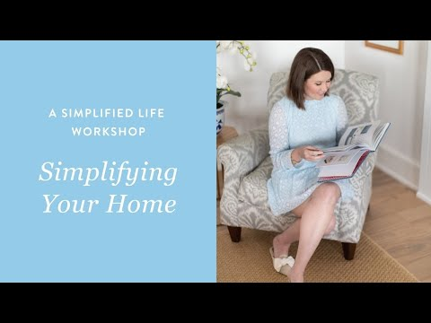 A Simplified Life Workshop: Session 2 - Simplifying Your Home