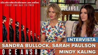 Sandra Bullock, Sarah Paulson e Mindy Kaling - #Intervista