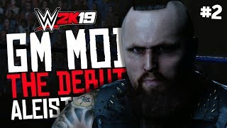 THE DEBUT OF ALEISTER BLACK! | WWE 2K19 GM Mode #2