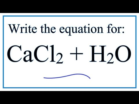 CaCl2 + H2O (Calcium Chloride + Water)