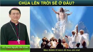 CHÚA LÊN TRỜI SẼ Ở ĐÂU Bài giảng công giáo Đức Cha Phero Nguyễn Văn Khảm