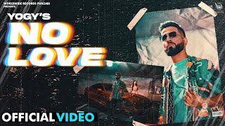 NO LOVE  (OFFICIAL VIDEO) by YOGY   Latest Punjabi Song 2020