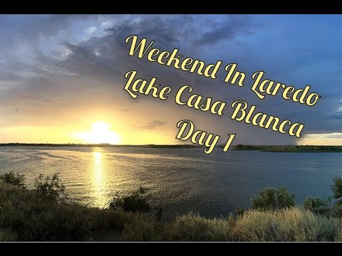 Expediter Team ~ Weekend In Laredo   Lake Casa Blanca   Day 1