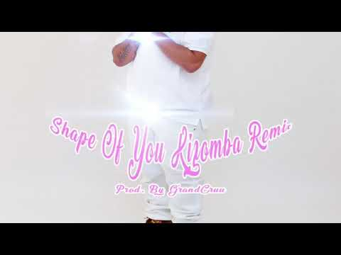 Dj YoungE - Shape Of You Kizomba Remix (Prod. By GrandCruu)