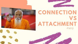 What is the Difference Between Connection & Attachment by Patriji