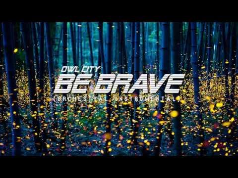 Owl City - Be Brave (Full Orchestral Instrumental)