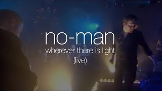 No-Man - Wherever There Is Light (from Mixtaped DVD)