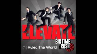 Big Time Rush feat. Iyaz - If I Ruled The World - Elevate Album (HD)