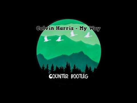 Calvin Harris - My Way ( Counter Bootleg )