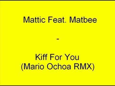 Mattic Feat. Matbee - Kiff For You (Mario Ochoa RMX)