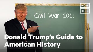 Donald Trump's Guide to American History | NowThis
