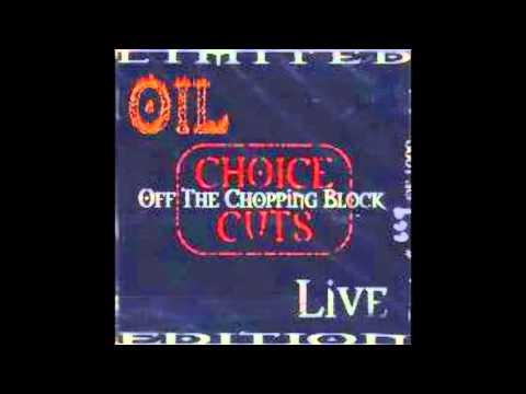 Oil - Choice Cuts Off the Chopping Block (Live Album)