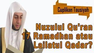 Nuzulul Qu'ran 17 Ramadhan atau Lailatul Qadar? - Syekh Ali Jaber