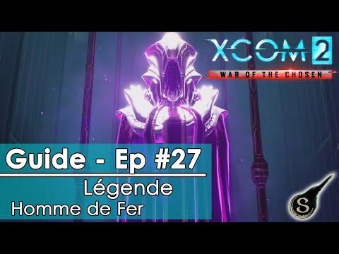 [FR][GUIDE]XCOM 2 War of the Chosen - Episode #27 (Légende/Homme de Fer)