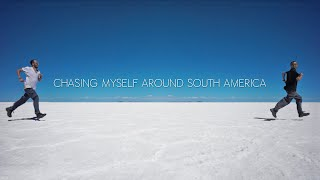 Chasing Myself Around South America