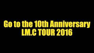 LM.C TOUR2016 【GIMMICAL☆IMPACT!!】2016.4.9/ESAKA MUSE OPENING