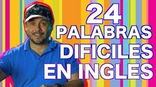 24 Palabras difíciles de decir en Inglés. 2da Parte. Perfecciona tu inglés
