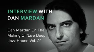 Live Deep House Jazz Vol 2 - Interview With Producer Dan Mardan