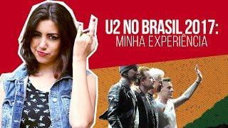 U2 NO BRASIL 2017 - THE JOSHUA TREE TOUR - Minha experiência   Canal Red Behavior