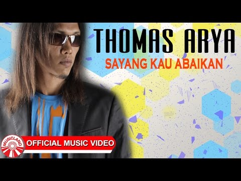 Thomas Arya - Sayang Kau Abaikan [Official Music Video HD]