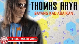 Thomas Arya - Sayang Kau Abaikan [Official Music Video HD] Mp3