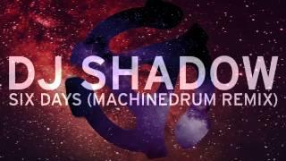 Dj Shadow Six Days Machinedrum Remix