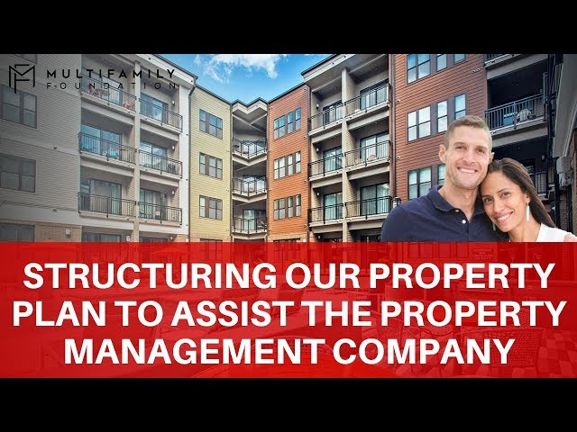 Structuring Our Property Plan to Assist the Property Management Company
