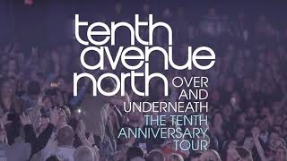 Tenth Avenue North: Over and Underneath The Tenth Anniversary Tour