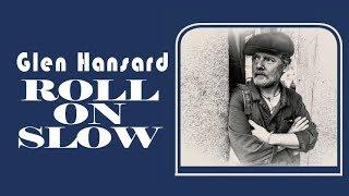 Glen Hansard - Roll On Slow (Lyric Video)