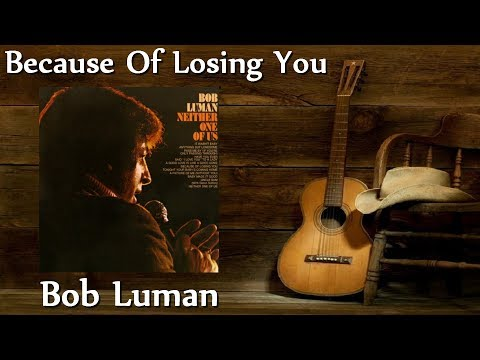 Bob Luman - Because Of Losing You