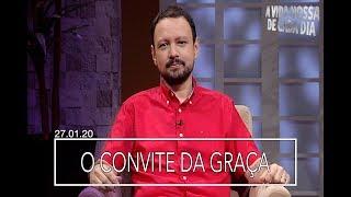 O Convite da Graça / A Vida Nossa de Cada Dia - 27/01/20
