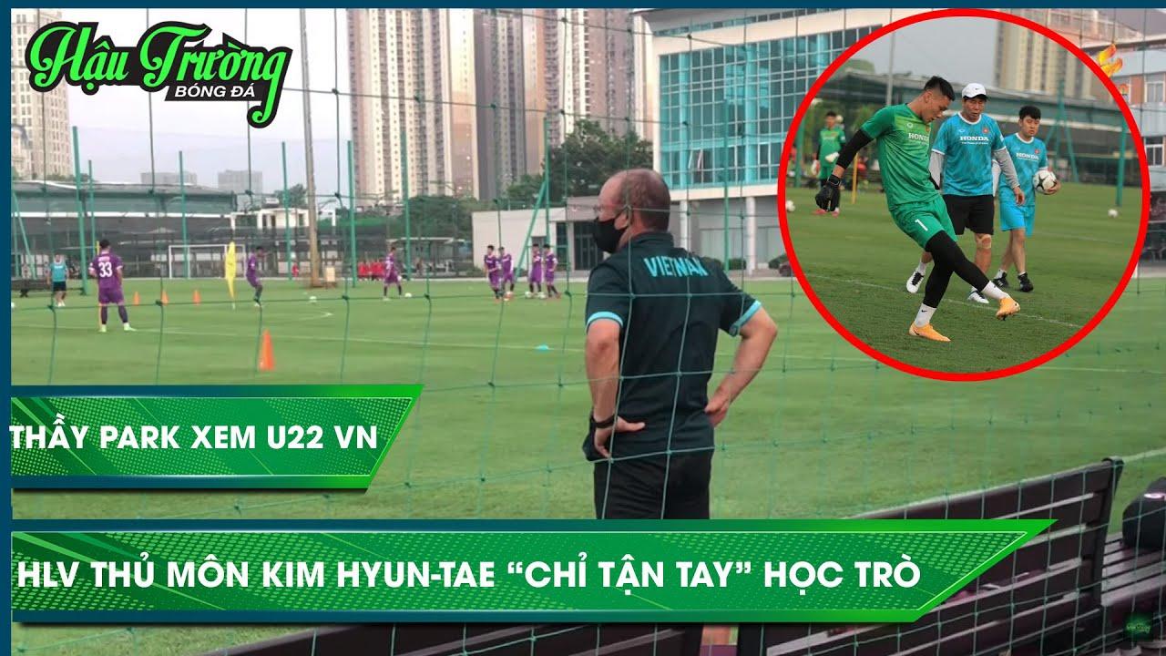 HLV Park Hang Seo thị sát U22 Việt Nam, yêu cầu HLV thủ môn cho học trò luyện bài tập đặc biệt