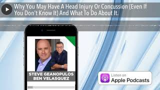 Why You May Have A Head Injury Or Concussion (Even If You Don't Know It) And What To Do About It.