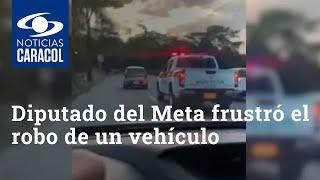 En persecución de película, diputado del Meta frustró el robo de un vehículo