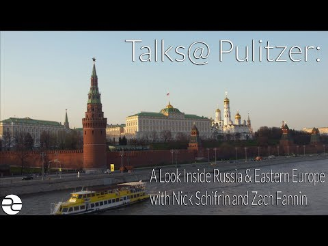 Talks @ Pulitzer: A Look Inside Russia and Eastern Europe with Nick Schifrin and Zach Fannin