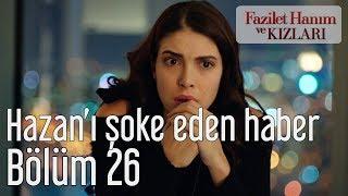 Fazilet Hanım Ve Kızları 26. Bölüm - Hazan'ı Şoke Eden Haber