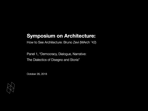 Symposium On Architecture: How To See Architecture: Bruno Zevi (MArch '42), Panel 1