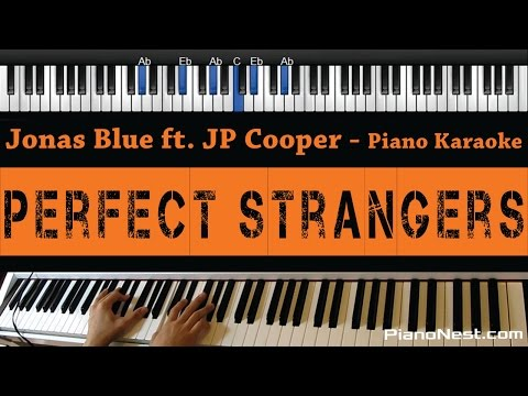Jonas Blue - Perfect Strangers ft. JP Cooper - Piano Karaoke / Sing Along / Cover with Lyrics