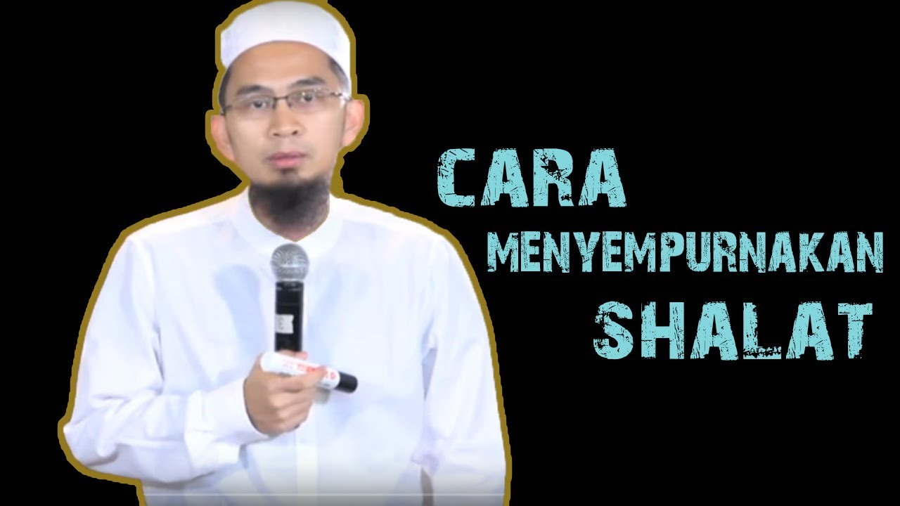 Download Cara Menyempurnakan Shalat || Ustadz Adi Hidayat Lc MA