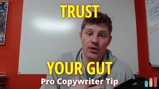 Trust your gut... [copywriting tip]