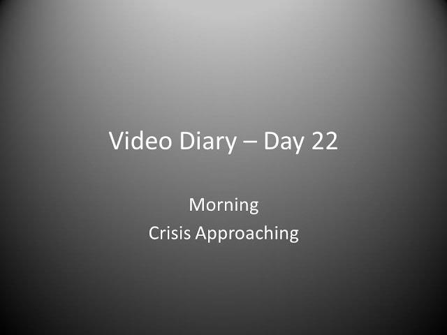 Day 22 Morning : Crisis Approaching