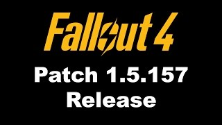 Fallout 4 Update Patch 1.5.157 Release