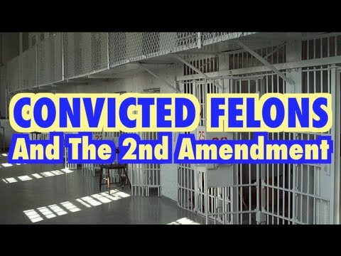 Convicted Felons & The 2nd Amendment (repost)
