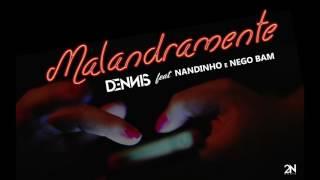 Dennis e Mc's Nandinho & Nego Bam - Malandramente