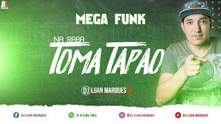 MEGA FUNK NA RABA TOMA TAPÃO (DJ LUAN MARQUES)