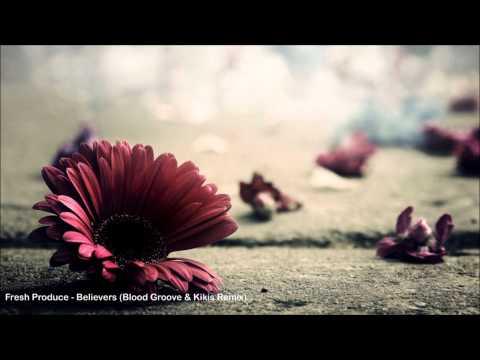 Fresh Produce - Believers (Blood Groove & Kikis Remix)