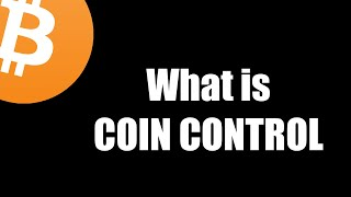 1 - What is coin control?