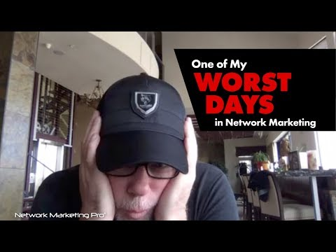 One of My Worst Days in Network Marketing