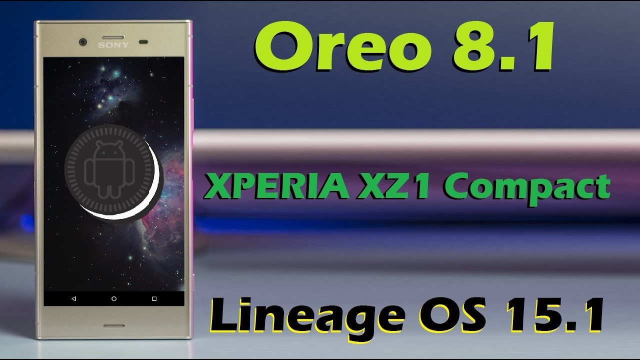 Sony Xz1 Compact System Update How To Update Android Oreo 8 1 In Sony Xperia Xz1 Compact Lineage Os 15 1 Install And Review
