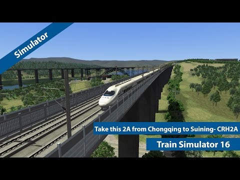 Train Simulator 16 -  Take this 2A from Chongqing to Suining - CRH2A
